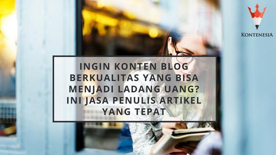 Ingin Konten Blog Berkualitas yang Bisa Menjadi Ladang Uang? Ini Jasa Penulis Artikel yang Tepat