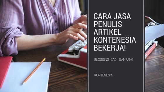 Inilah Cara Jasa Penulis Artikel Kontenesia Bekerja! Kreatif dan Profesional