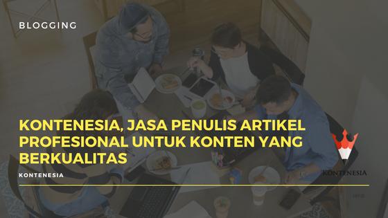 Kontenesia, Jasa Penulis Artikel untuk Konten yang berkualitas