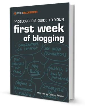 ProBlogger's Guide to Your First Week of Blogging - buku sukses blogging .image: ProBlogger.com