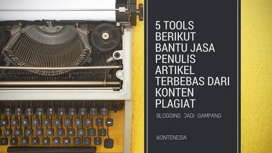 5 Tools Berikut Bantu Jasa Penulis Artikel Terbebas dari Konten Plagiat