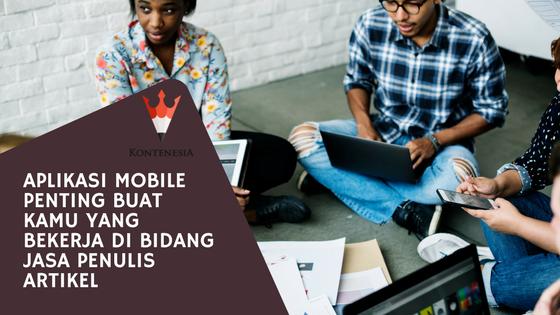 Aplikasi Mobile, Penting buat Kamu yang Bekerja di Bidang Jasa Penulis Artikel