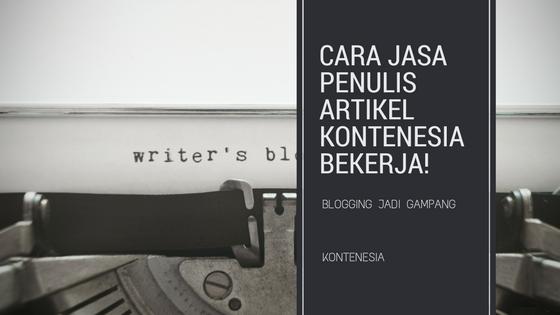 Cara Jasa Penulis Artikel Kontenesia Bekerja! Kreatif dan Profesional