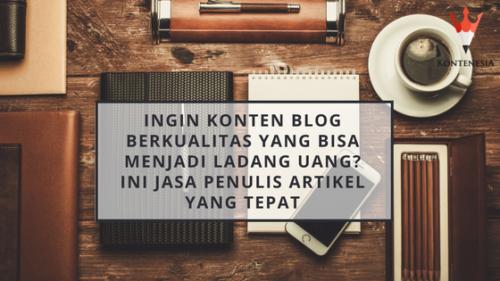 Ingin Konten Blog Berkualitas yang Bisa Menjadi Ladang Uang? berikut Jasa Penulis Artikel yang Tepat