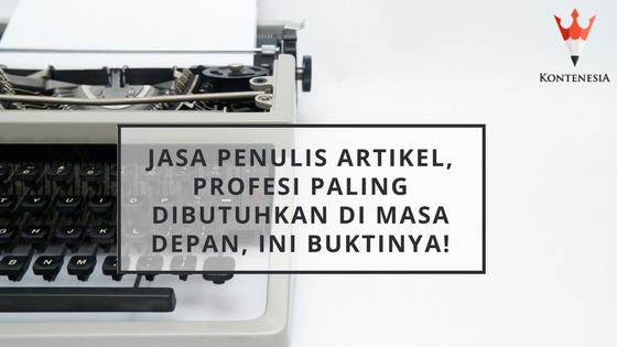 Jasa Penulis Artikel, Profesi Paling Dibutuhkan di Masa Depan, Ini Buktinya!