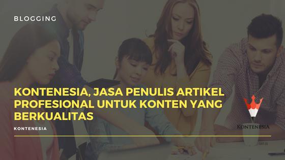 Kontenesia, Jasa Penulis Artikel Profesional untuk Konten yang berkualitas