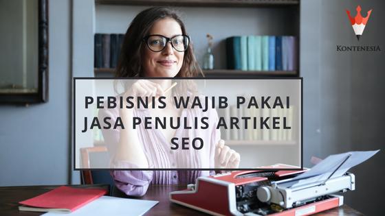 Pebisnis Wajib Pakai Jasa Penulis Artikel SEO