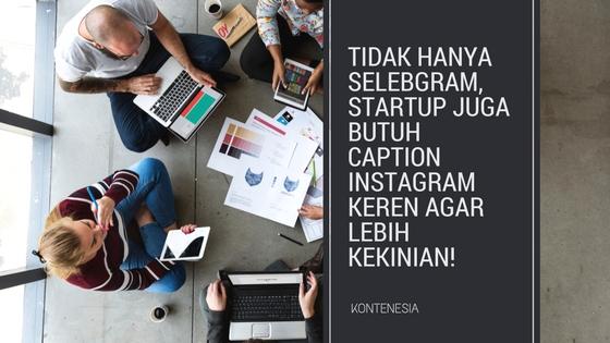 Tidak Hanya Selebgram, StartUp Juga Butuh Caption Instagram Keren agar Lebih Kekinian!