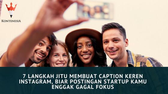 7 Langkah Jitu Membuat Caption Keren Instagram, Biar Postingan Startup Kamu Enggak Gagal Fokus