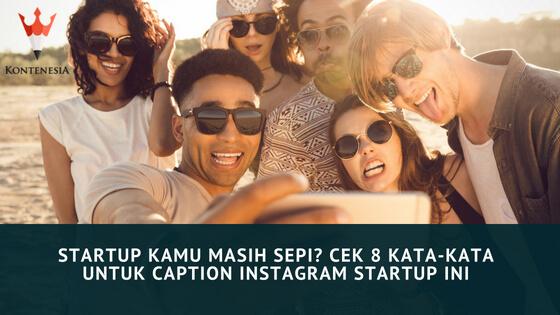 Startup Kamu Masih Sepi? Cek 8 Kata-Kata untuk Caption Instagram Startup Ini